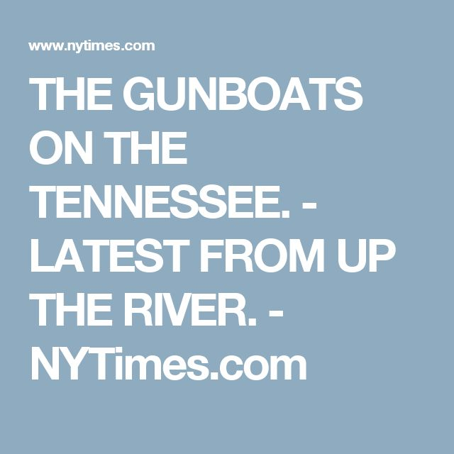 THE GUNBOATS ON THE TENNESSEE. - LATEST FROM UP THE RIVER. - NYTimes.com AG Wallace's 1st wife Sarah Duncan's brother AJ Duncan was a Capt and some of AG and Sarah's children after her death lived with AJ.  **Folowing hunch about Duncan/Hutchison Family connections **