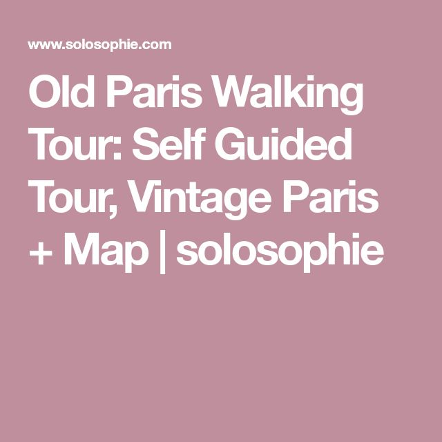 Old Paris Walking Tour: Self Guided Tour, Vintage Paris + Map   solosophie
