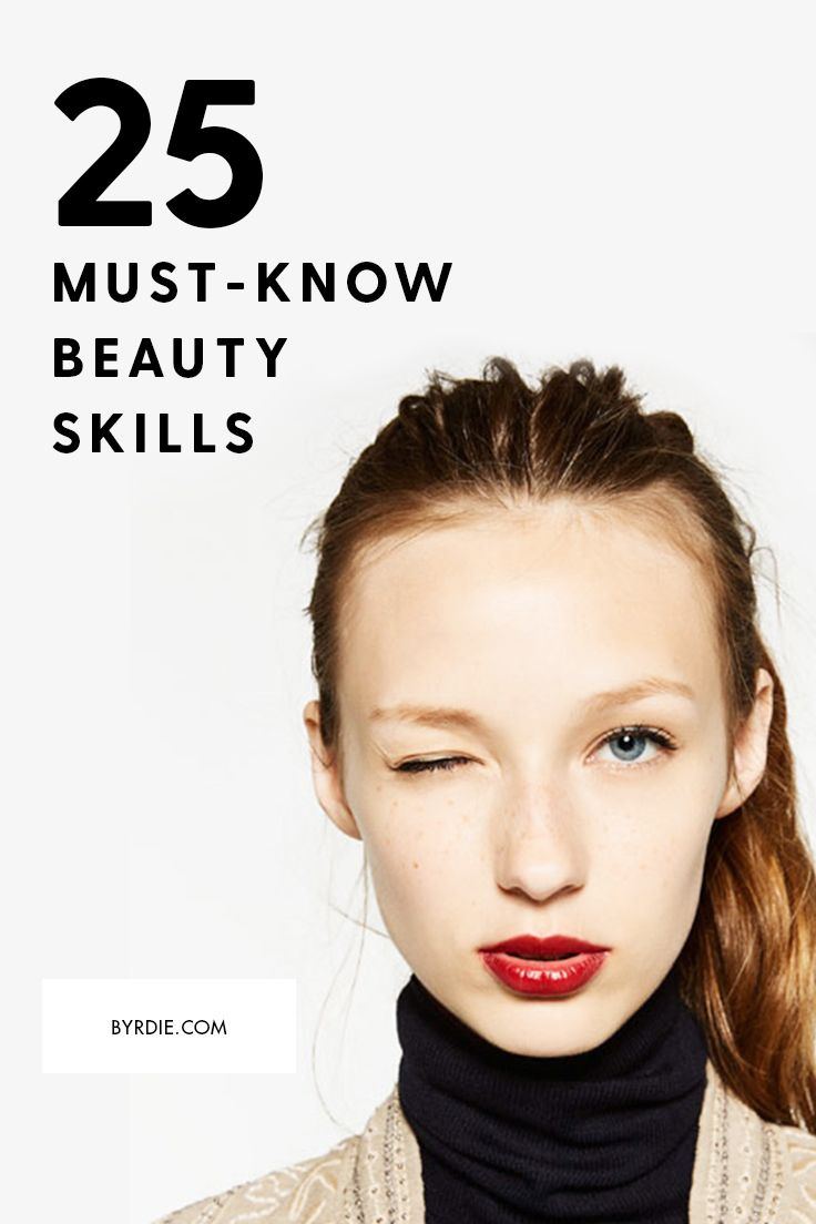 The 25 Most Important Beauty Skills You'll Ever Learn
