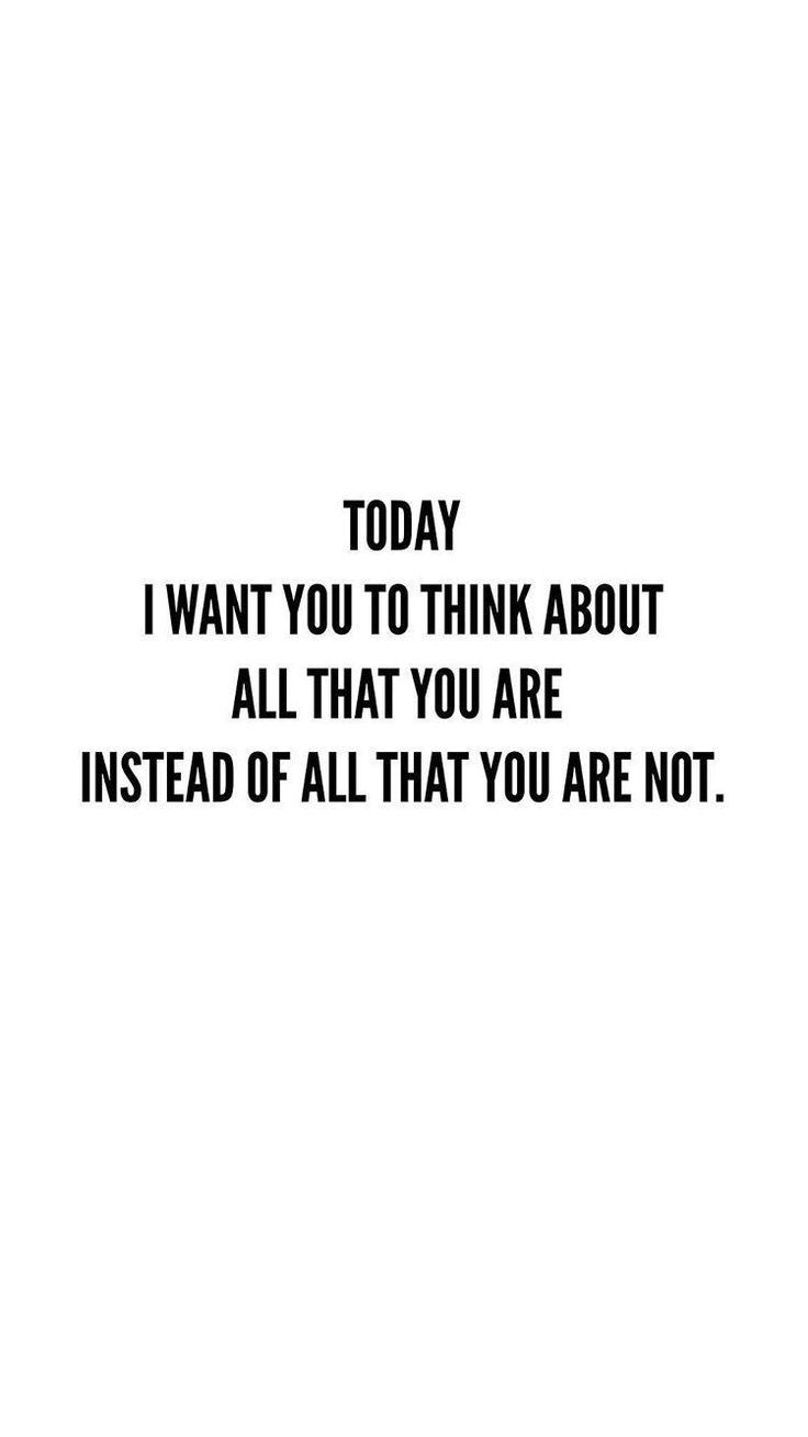 Today I Want You To Think About All That You Are Instead Of All That You Are Not Motivat Christian Quotes Inspirational New Quotes Inspiring Quotes About Life