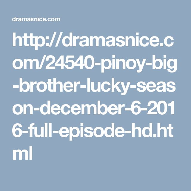http://dramasnice.com/24540-pinoy-big-brother-lucky-season-december-6-2016-full-episode-hd.html