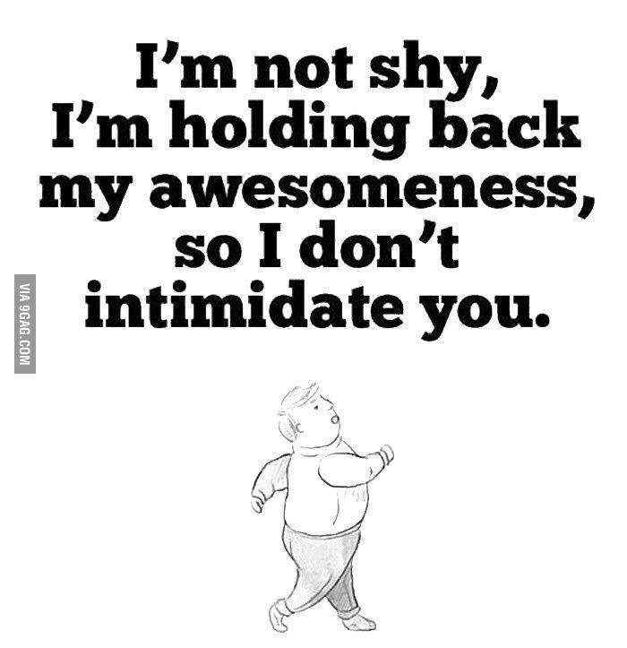 I'm not shy!