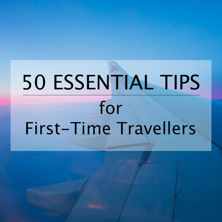 50 Essential Tips for First-Time Travellers