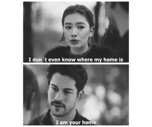 I don't even know where my home is. I am your home.