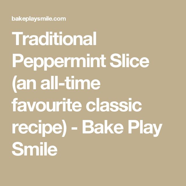 Traditional Peppermint Slice (an all-time favourite classic recipe) - Bake Play Smile