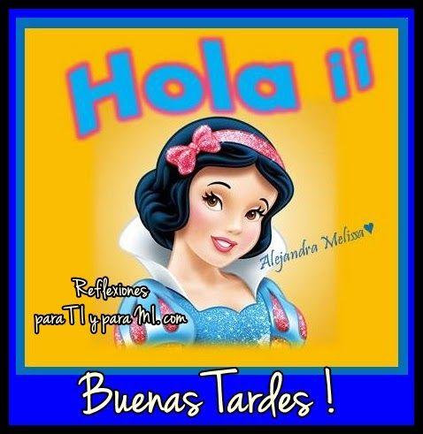 Buenos Deseos para TI y para MÍ: * HOLA !!! Buenas Tardes !
