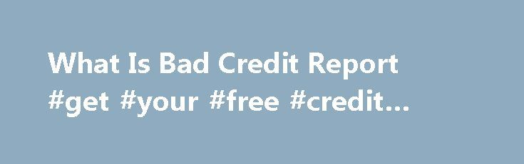 What Is Bad Credit Report #get #your #free #credit #report http://credit-loan.remmont.com/what-is-bad-credit-report-get-your-free-credit-report/  #credit score free report # And it s a good thing that finance company is What is bad credit report among the trustworthy companies while in the money industry. But the main problem will come while you are out of work may need money to fulfill some financial emergency situations. interest calculator monthly payments Additional, […]