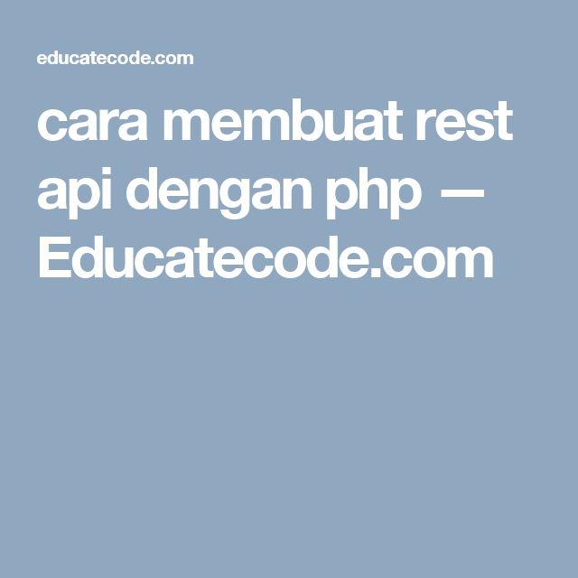 cara membuat rest api dengan php — Educatecode.com