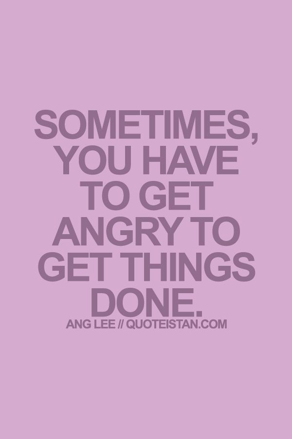Sometimes, you have to get #angry to get things done. #quote