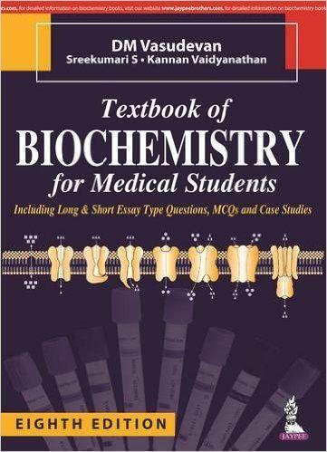 Textbook of Biochemistry for Medical Students / Dm Vasudevan, Sreekumari S. and Kannan Vaidyanathan.-- 8th ed.-- New Delhi : Jaypee Brothers Medical Publishers, 2016.