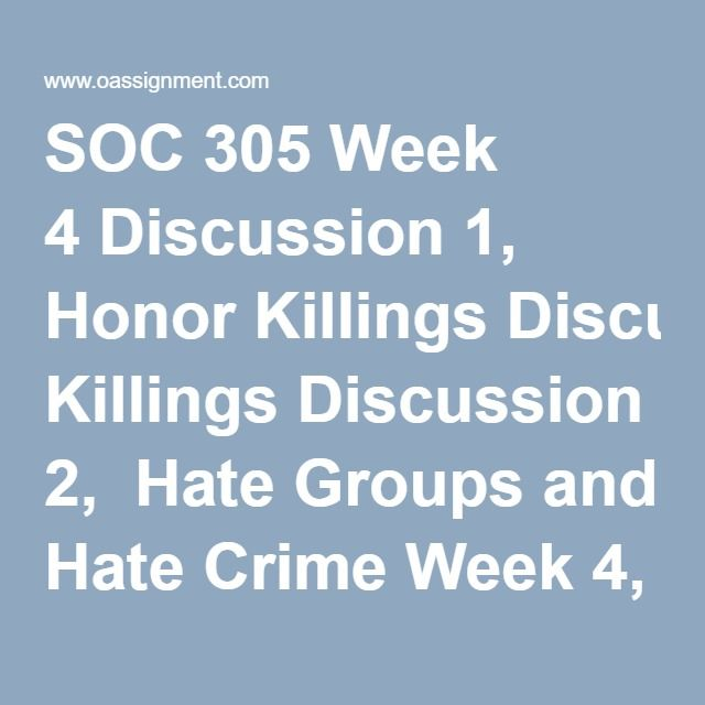 SOC 305 Week 4 Discussion 1, Honor Killings Discussion 2,  Hate Groups and Hate Crime Week 4, Quiz