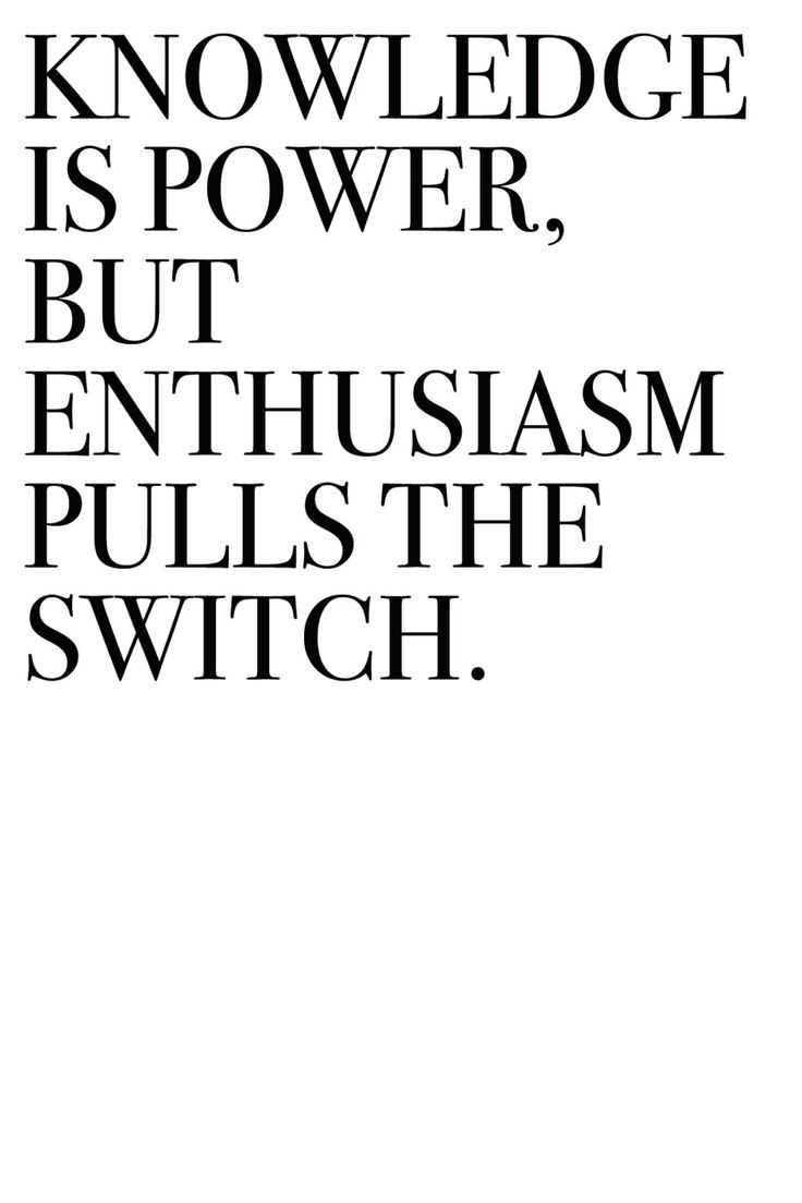 Knowledge is power but enthusiasm pulls the switch Self Love QuotesStudy Hard QuotesPowerful