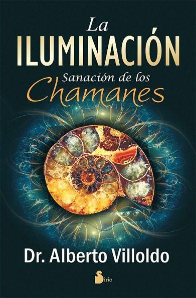 ... LA ILUMINACIÓN: Sanación de los Chamanes. Dr. Alberto Villoldo.