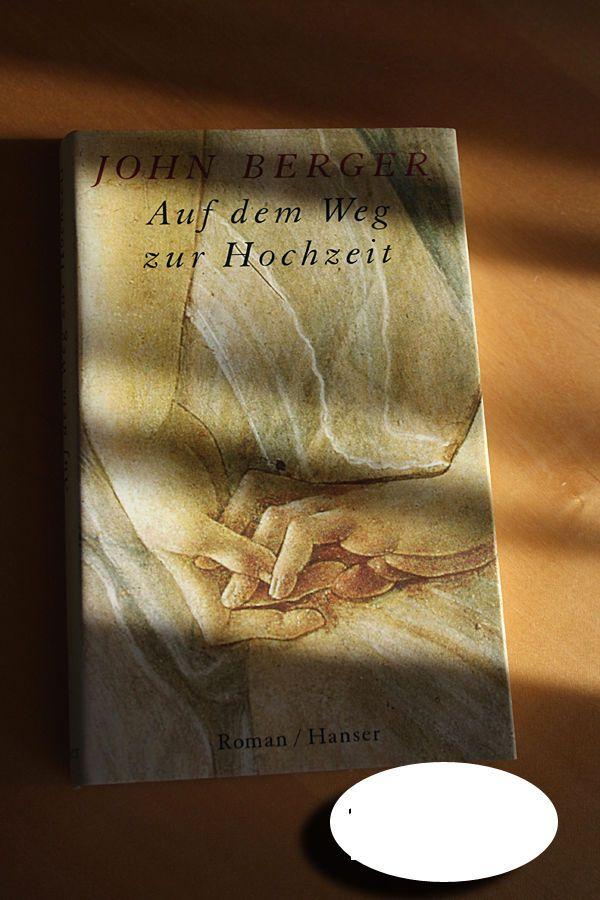 John Berger, Auf dem Weg zur Hochzeit, gebundene Ausgabe, Hanser Verlag,1996 mehr zum Buch und Autor;: https://lizchensbuechersofa.wordpress.com/2015/01/07/john-berger-auf-dem-weg-zur-hochzeit-hanser-verlag-1996/