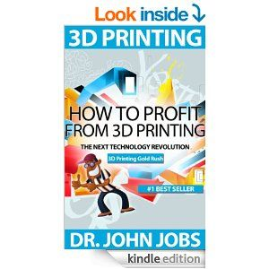 Amazon.com: 3D Printing Gold Rush: How to Profit from 3D Printing - The Next Technology Revolution eBook: Dr. John Jobs: Kindle Store Get more info via my affiliate link