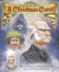 A Christmas carol / by Charles Dickens ; retold for young readers by Adam McKeown ; illustrated by Gerald Kelley   Holiday Books #kentonlibrary