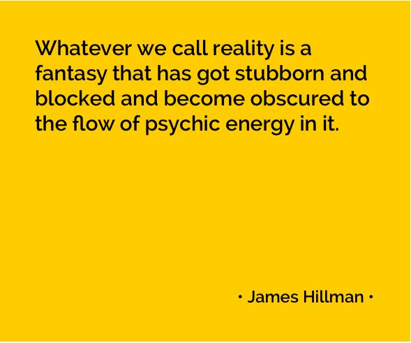 James Hillman on fantasy and reality
