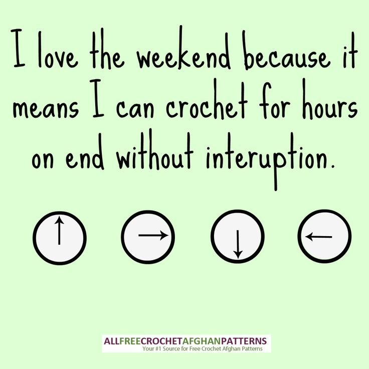 I love the weekend because it means I can crochet for hours on end without interruption.