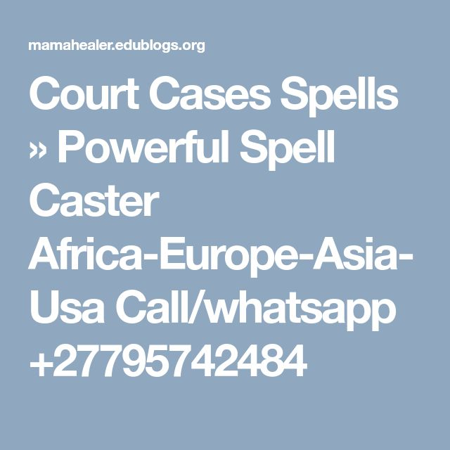 Court Cases Spells » Powerful Spell Caster Africa-Europe-Asia-Usa Call/whatsapp +27795742484