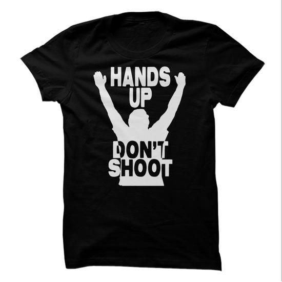Hands up Don't Shoot T Shirts, Hoodies. Check price ==► https://www.sunfrog.com/LifeStyle/Hands-Up-Dont-Shoot.html?41382 $19