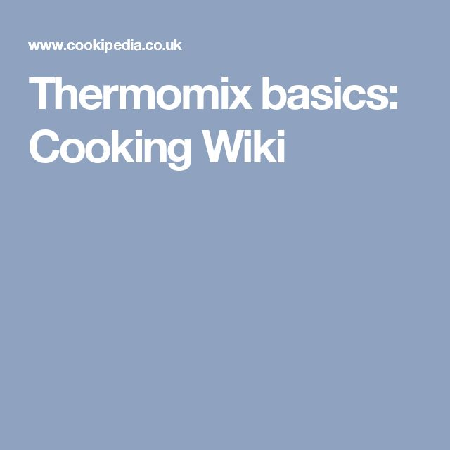 Thermomix basics: Cooking Wiki