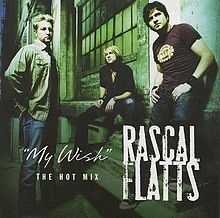 My Wish — Rascal Flatts - my personal favorite...pbl