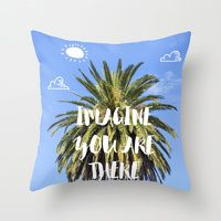 Throw Pillow featuring Imagine you are there! by designed to a T