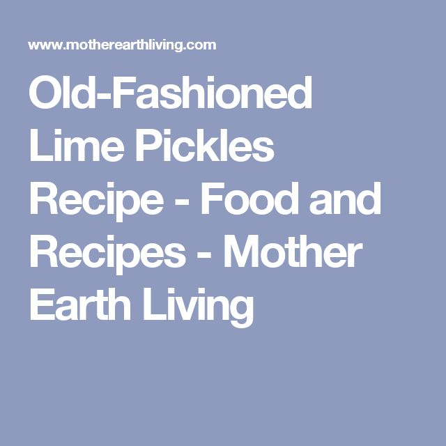 Old-Fashioned Lime Pickles Recipe - Food and Recipes - Mother Earth Living