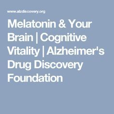 Melatonin & Your Brain   Cognitive Vitality   Alzheimer's Drug Discovery Foundation