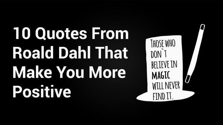 The author of The Gremlins left us with more than just books. These 10 quotes from Roald Dahl will make you believe in the power of positivity...
