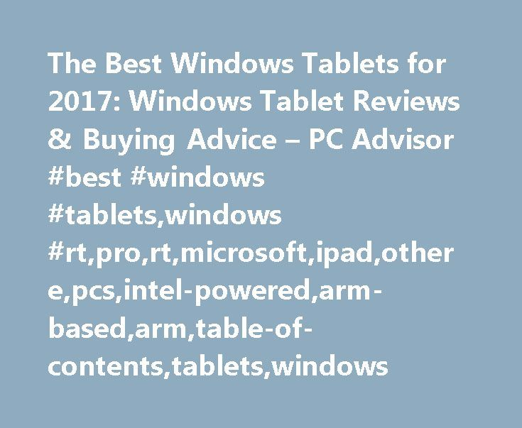 The Best Windows Tablets for 2017: Windows Tablet Reviews & Buying Advice – PC Advisor #best #windows #tablets,windows #rt,pro,rt,microsoft,ipad,othere,pcs,intel-powered,arm-based,arm,table-of-contents,tablets,windows http://lesotho.nef2.com/the-best-windows-tablets-for-2017-windows-tablet-reviews-buying-advice-pc-advisor-best-windows-tabletswindows-rtprortmicrosoftipadotherepcsintel-poweredarm-basedarmtable-of-content/  # The best Windows tablets for 2017 Your buying guide for the best…