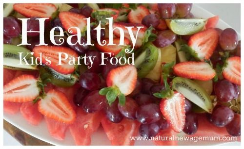 Healthy Kid's Party Food - Natural New Age Mum