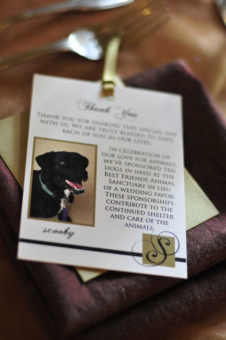 Wedding Favor Idea: Donating to Charity! Giving thanks to your guests while also giving to a needy cause is one way the philanthropic couple can set an example to those dear to them.   *would love a pic of Pablo & Jewel on favour card explaining their rescue status & our donation to humane society
