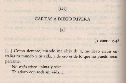No estés triste -pinta y vive-  Te adoro con toda mi vida…        Cartas a Diego Rivera, Frida Kahlo.