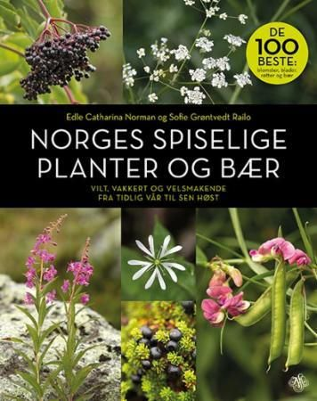 Norges spiselige planter og bær: vilt, vakkert og velsmakende fra tidlig