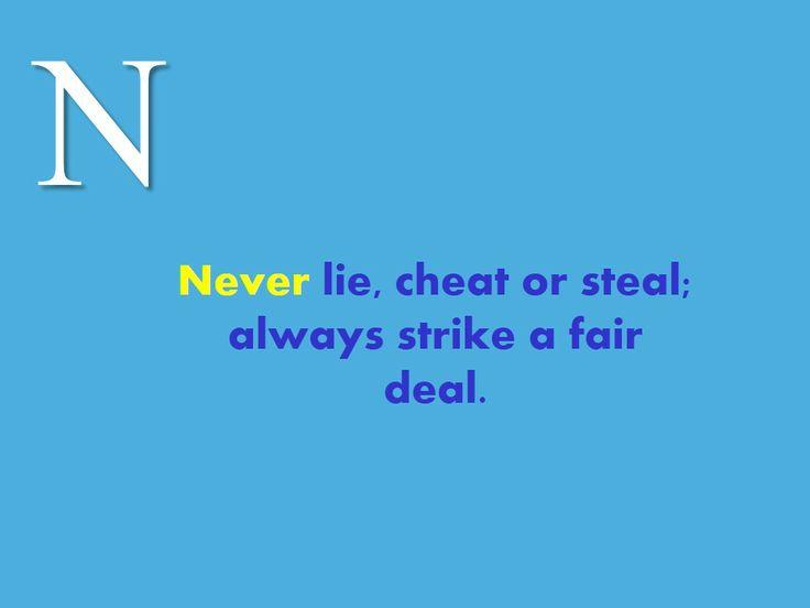 #Never #lie, #cheat or #steal; always #strike a #fair #deal.
