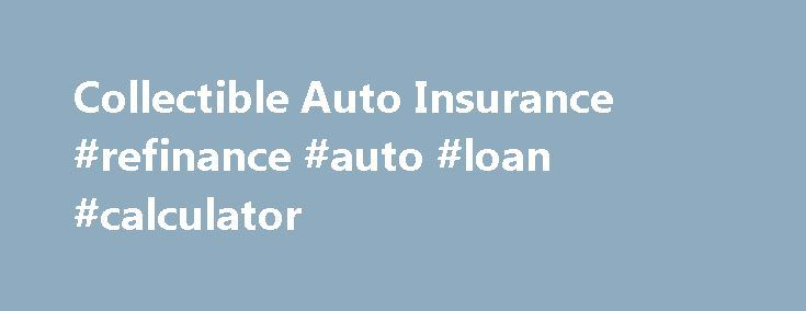 Collectible Auto Insurance #refinance #auto #loan #calculator http://autos.remmont.com/collectible-auto-insurance-refinance-auto-loan-calculator/  #antique auto insurance # Collectible Car Coverage Collectible Cars Get Great Benefits If you have a collectible vehicle, The Hartford has partnered with American Modern Insurance Group to offer collectible... Read more >The post Collectible Auto Insurance #refinance #auto #loan #calculator appeared first on Auto.