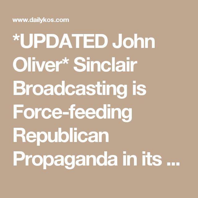 *UPDATED John Oliver* Sinclair Broadcasting is Force-feeding Republican Propaganda in its Local News