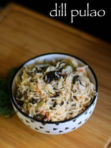 dill pulao recipe | dill rice recipe | sabsige soppu pulao recipe with step by step photo and video recipe. dill leaves recipes are popular in india and is termed with different names. it is known as savaa in hindi, sabbasige soppu in kannada, soa-kura in telugu, soa in punjabi, suva in gujarati and shepu in marathi. dill leaves are also used to prepared dry curries with potatoes and cauliflower, but this recipe is about pulav recipe. Continue reading dill pulao recipe | dill rice recipe…