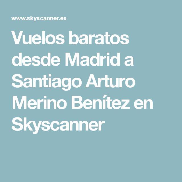 Vuelos baratos desde Madrid a Santiago Arturo Merino Benítez en Skyscanner