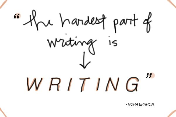 """A favorite quote. """"The Hardest part of writing is writing,"""" said Nora Ephron."""