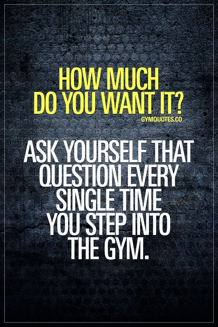 How Much Do You Want It Ask Yourself That Question Every Single Time You Step Into The Gym Ask Yourself T Gym Quote Fitness Motivation Quotes Best Gym Quotes