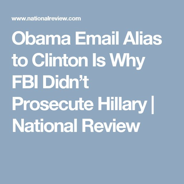 Obama Email Alias to Clinton Is Why FBI Didn't Prosecute Hillary | National Review