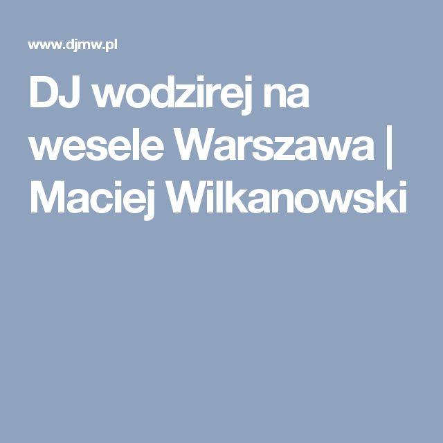 DJ wodzirej na wesele Warszawa | Maciej Wilkanowski