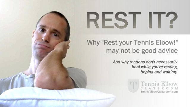 """They usually say """"You should rest it"""" when you have Tennis Elbow, but this may not be the best treatment advice. Learn why tendons need a lot more than just rest and """"R.I.C.E."""" – And why they don't necessarily heal themselves while you're resting, hoping and waiting! - http://tenniselbowclassroom.com/tennis-elbow-treatments/treating-tennis-elbow-rest-rice/"""