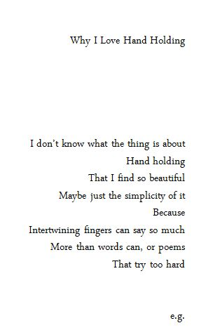 """Because intertwining fingers can say so much more than words can, or poems that try too hard"" -e.g."