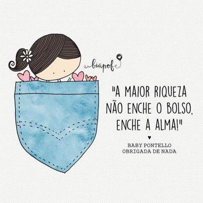 <p></p><p>A maior riqueza não enche o bolso, enche a alma. (Baby Pontello) </p>