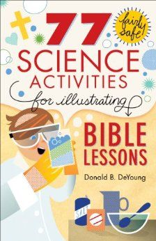 77 Fairly Safe Science Activities for Illustrating Bible Lessons: Dr. DeYoung