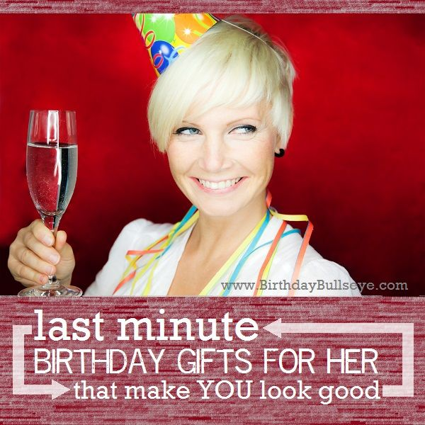 Last Minute Birthday Gifts For Her That Make YOU Look Good | BirthdayBullseye.com - this is actually a really great list. I'll be using this!