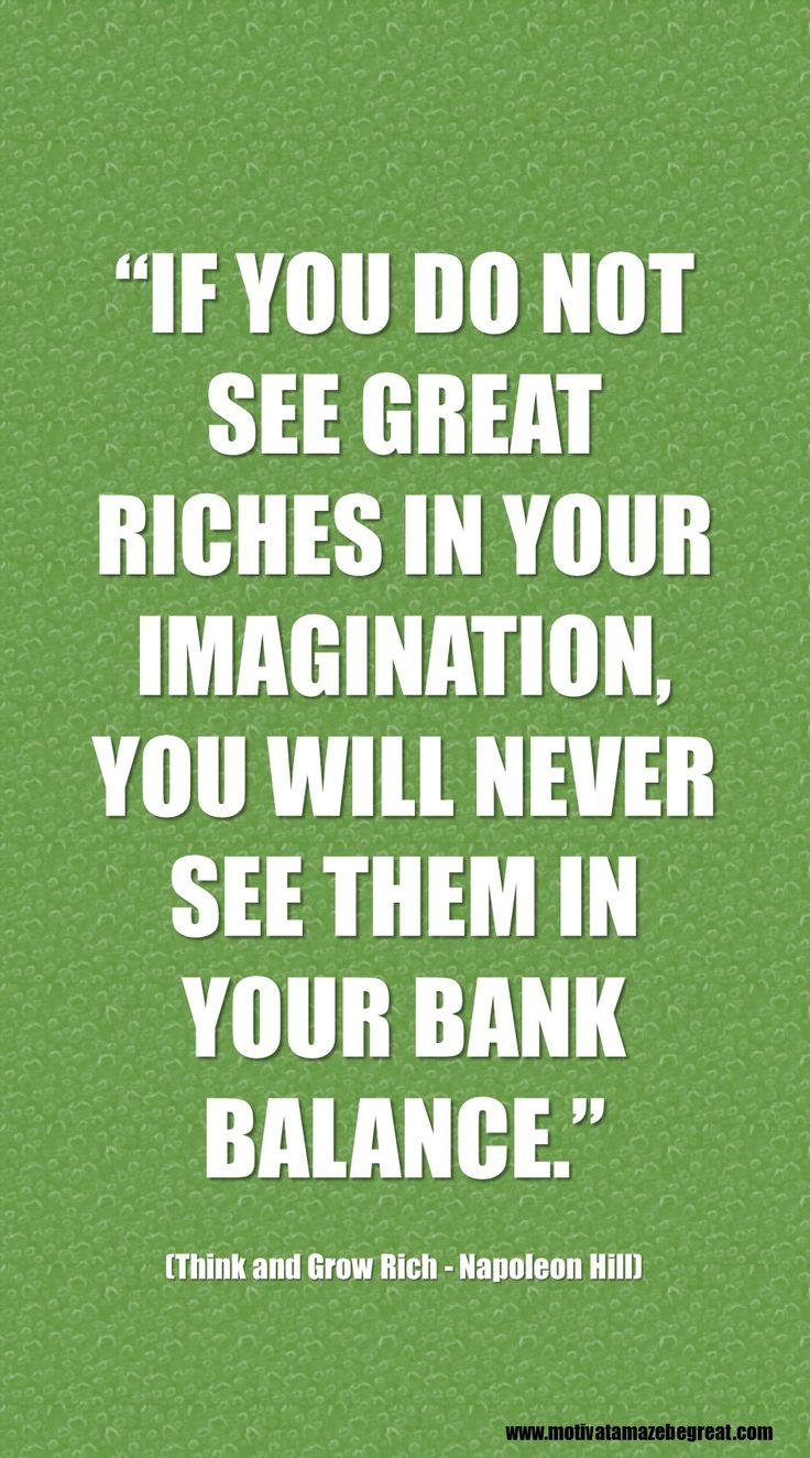 "Think And Grow Rich Best Inspirational Quotes: ""If you do not see great riches in your imagination, you will never see them in your bank balance."" - Napoleon Hill http://www.motivateamazebegreat.com/2016/02/best-inspirational-quotes-think-and-grow-rich.html"